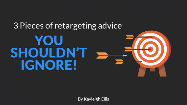 3 Pieces of Retargeting Advice You Shouldn't Ignore