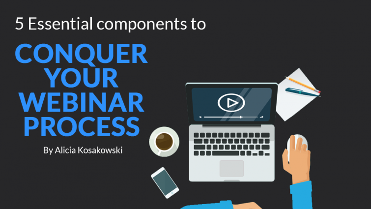 5 Essential Components to Conquer Your Webinar Process