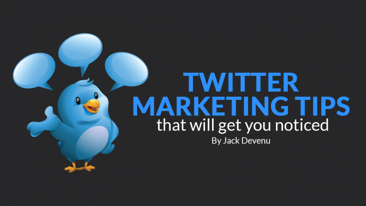 Twitter Marketing Tips That Will Get You Noticed