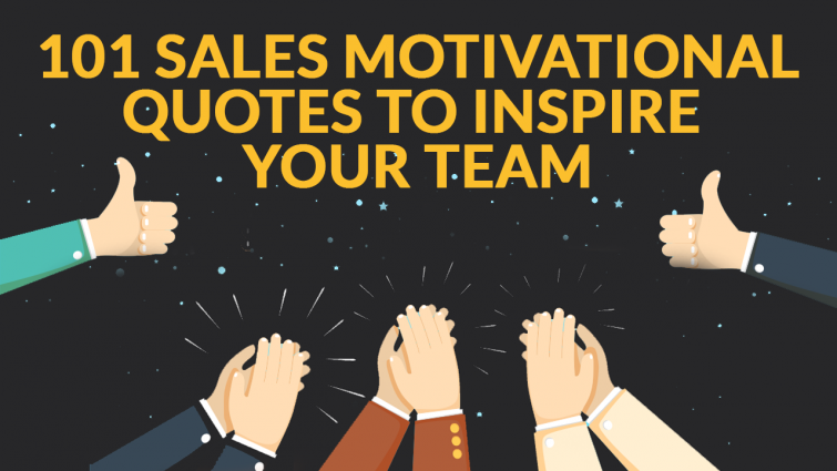 101 Motivational Sales Quotes To Inspire You and Your Team