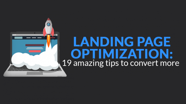 Landing Page Optimization: 19 Amazing Tips To Convert More