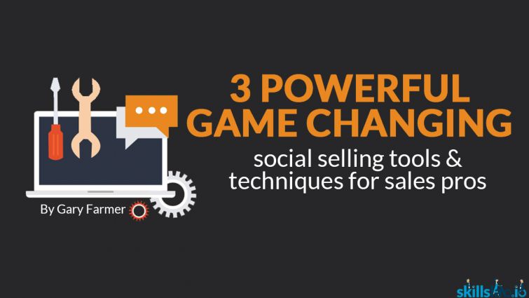 3 Powerful Game Changing Social Selling Tools & Techniques for Sales Pros