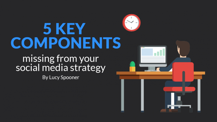 5 Key Components Missing From Your Social Media Strategy