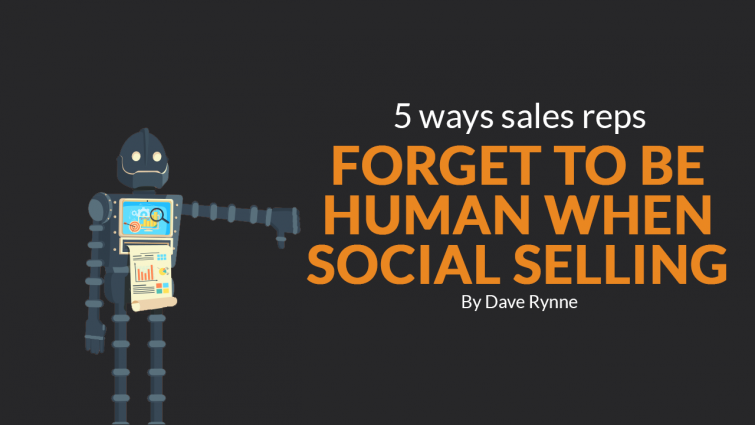 5 Ways Sales Reps Forget to be Human When Social Selling
