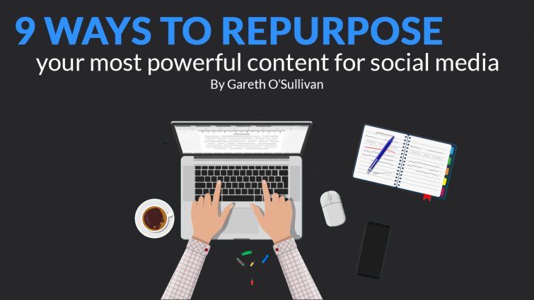 9 Ways to Repurpose Your Most Powerful Content for Social Media