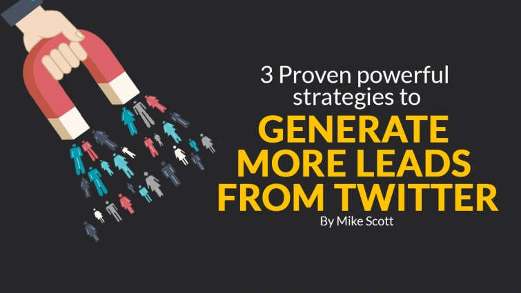 3 Proven Powerful Strategies To Generate More Leads From Twitter