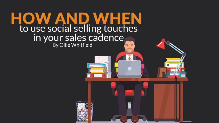 How and When to use Social Selling Touches in your Sales Cadence