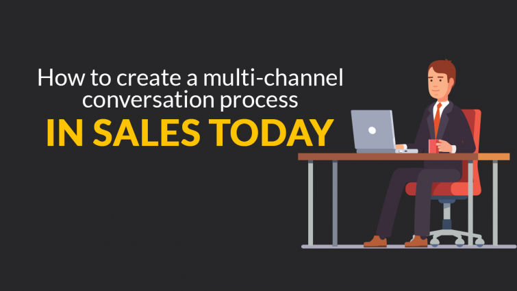 How To Create A Multi-Channel Conversation Process In Sales Today
