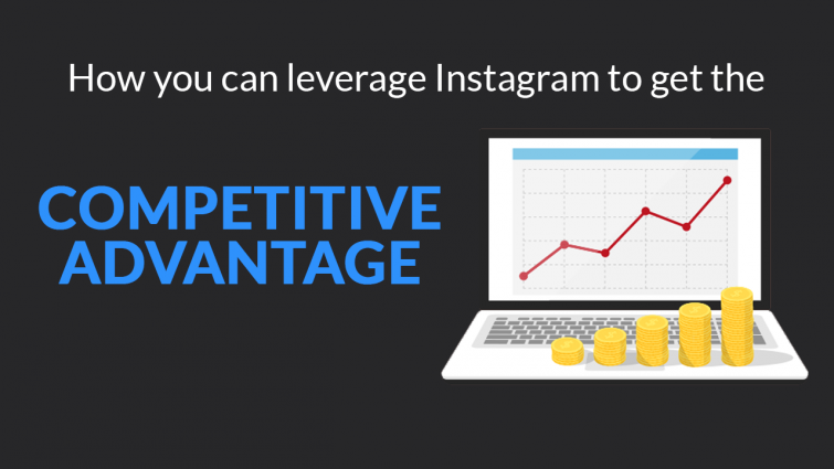 How You Can Leverage Instagram To Get The Competitive Advantage