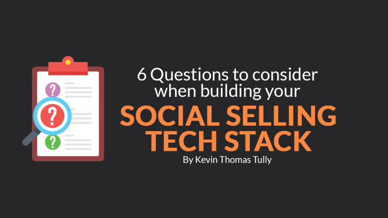 6 Questions to Consider When Building Your Social Selling Tech Stack