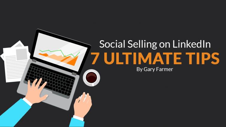Social Selling on LinkedIn – 7 Ultimate Tips