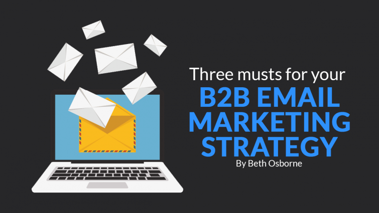 Tales from the Inbox: Three Musts for Your B2B Email Marketing Strategy