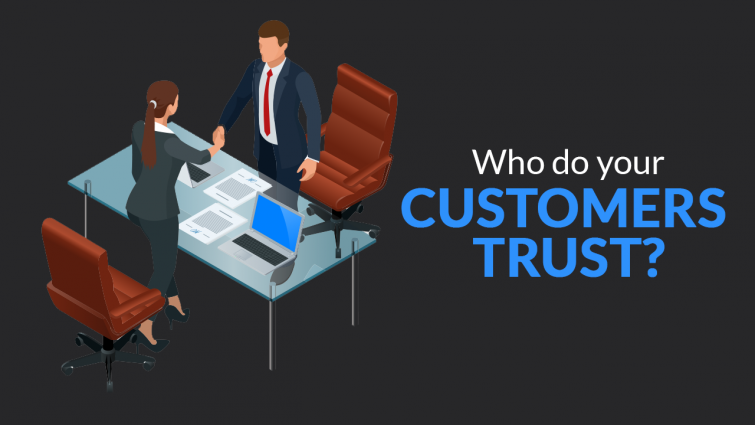 Who Do Your Customers Trust?