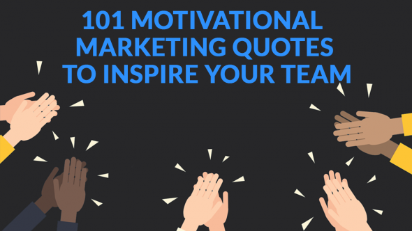 101 Powerful Marketing Quotes To Motivate You and Your Team