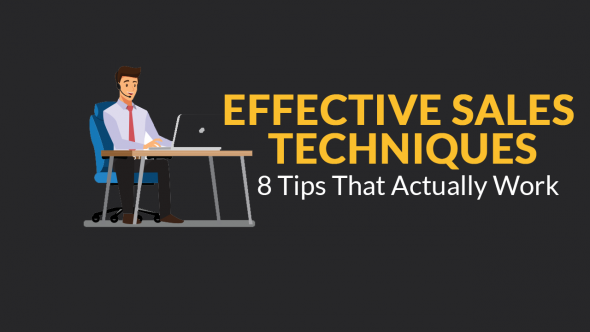 Effective Sales Techniques – 8 Tips That Actually Work