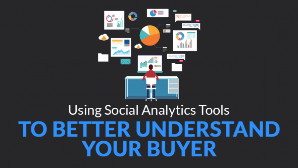 Using Social Analytics Tools To Better Understand Your Buyer