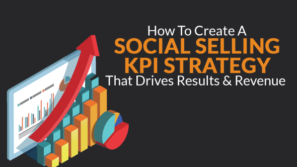 How To Create A Social Selling KPI Strategy That Drives Results & Revenue