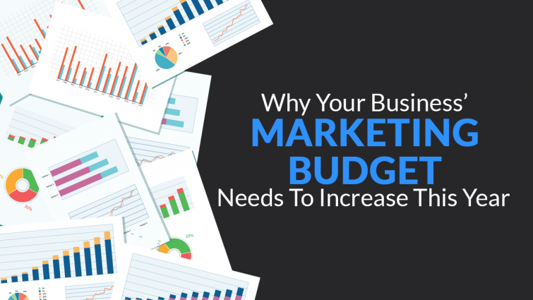 Why your Business' Marketing Budget needs to Increase this Year