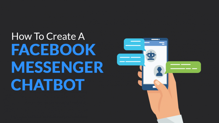 How To Create A Facebook Messenger Chatbot