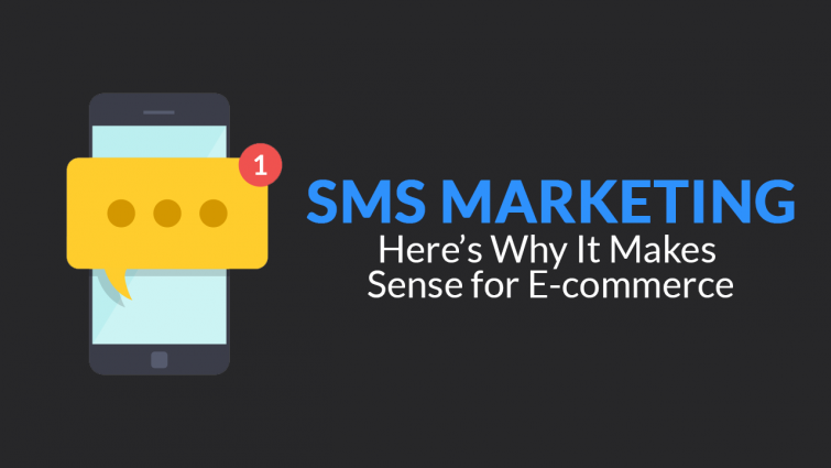 SMS Marketing – Here's Why It Makes Sense for E-commerce