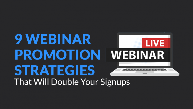 9 Webinar Promotion Strategies That Will Double Your Signups