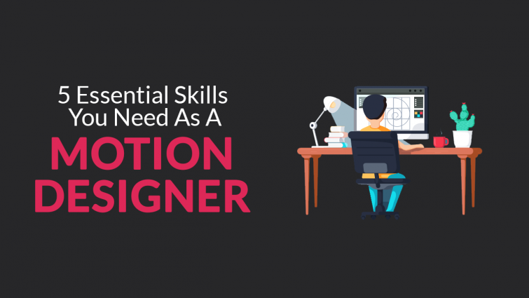 5 Essential Skills You Need as a Motion Designer