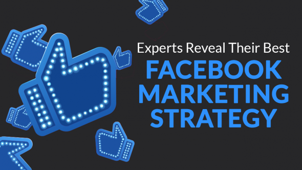 Experts Reveal Their Best Facebook Marketing Strategy