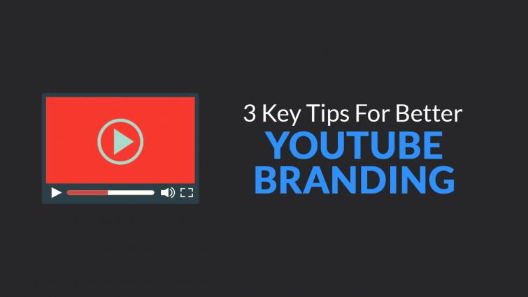 3 Key Tips for better YouTube Branding