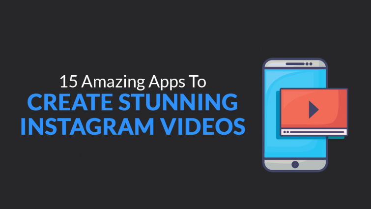 15 Amazing Apps to Create Stunning Instagram Videos