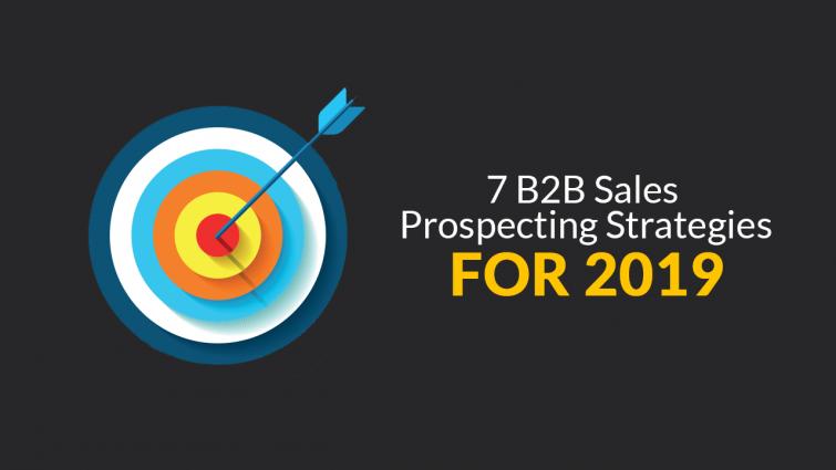 7 B2B Sales Prospecting Strategies For 2019