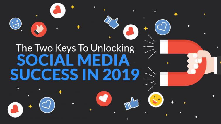The 2 Keys to Unlocking Social Media Success in 2019