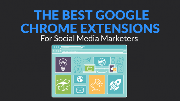 The Best Google Chrome Extensions for Social Media Marketers
