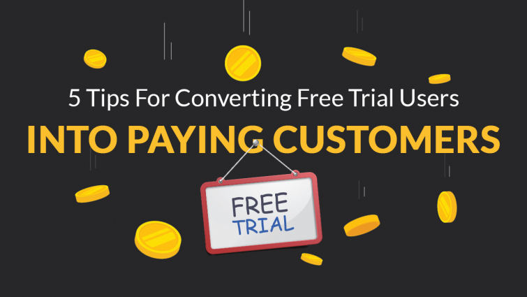 5 Tips for Converting Free Trial Users into Paying Customers