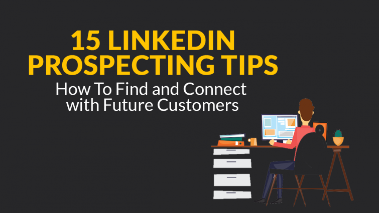 15 LinkedIn Prospecting Tips: How To Find and Connect with Future Customers