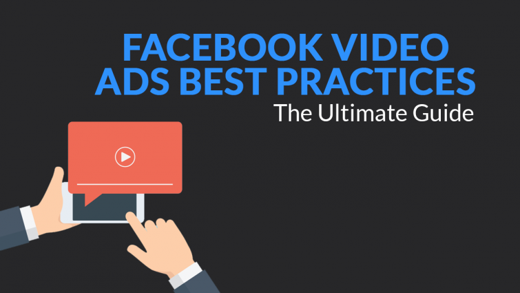Facebook Video Ads Best Practices – The Ultimate Guide