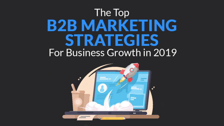 The Top B2B Marketing Strategies for Business Growth in 2019