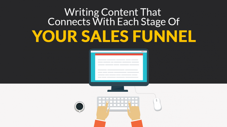 Writing Content That Connects With Each Stage Of Your Sales Funnel