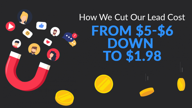 How We Cut Our Lead Cost From Around $5-$6 Down To $1.98!